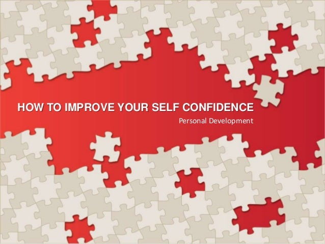 HOW TO IMPROVE YOUR SELF CONFIDENCE Personal Development