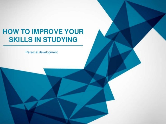 HOW TO IMPROVE YOUR SKILLS IN STUDYING Personal development