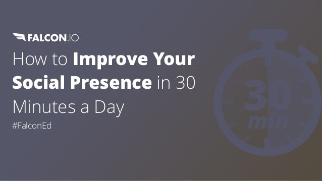 How to Improve Your Social Presence in 30 Minutes a Day #FalconEd