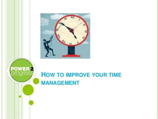 HOW TO IMPROVE YOUR TIME MANAGEMENT