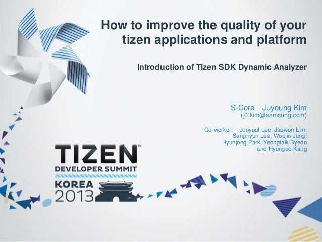 How to improve the quality of your tizen applications and platform Introduction of Tizen SDK Dynamic Analyzer  S-Core  Juy...