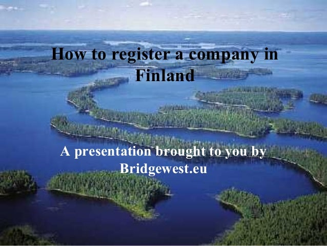 How to register a company in Finland A presentation brought to you by Bridgewest.eu