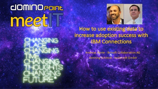 How to use existing data to increase adoption success with IBM	Connections Andreas	Ponte	- Belsoft	Collaboration AG Hennin...