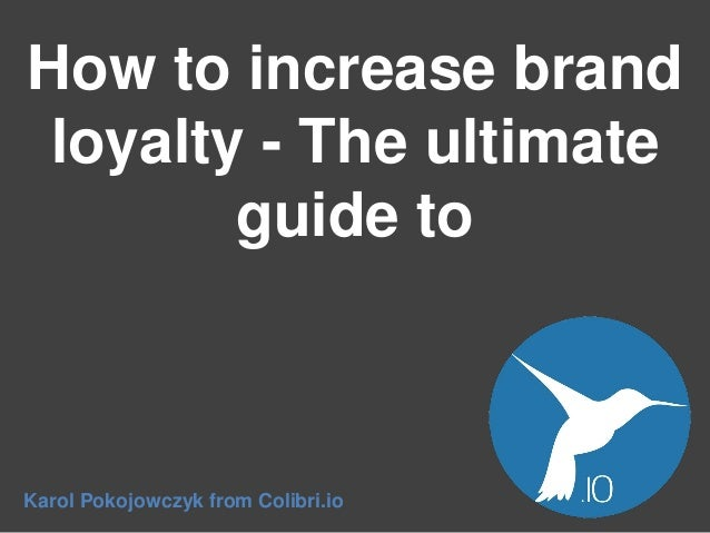 How to increase brand loyalty - The ultimate guide to  Karol Pokojowczyk from Colibri.io