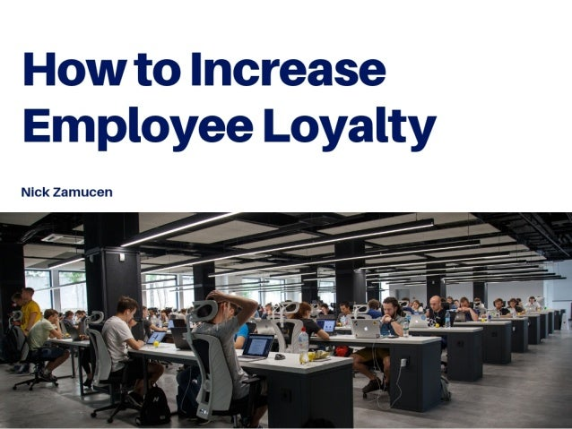 Nick Zamucen on How to Increase Employee Loyalty