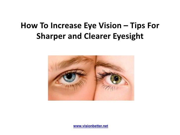 How To Increase Eye Vision – Tips For   Sharper and Clearer Eyesight              www.visionbetter.net