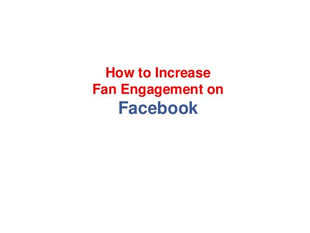 How to Increase Fan Engagement on Facebook