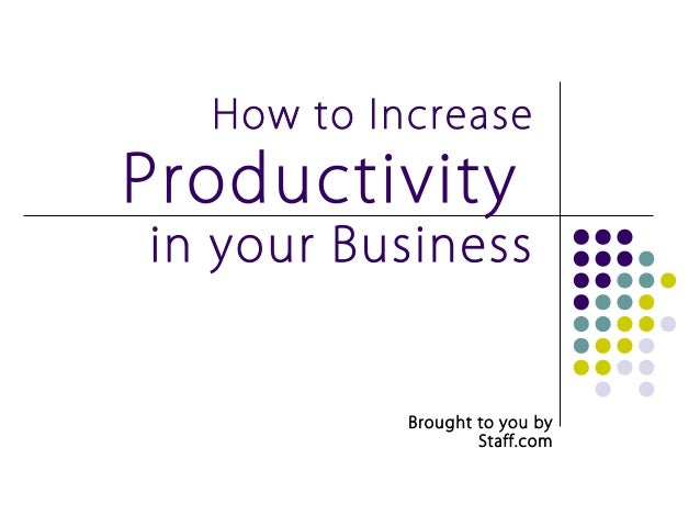 How to IncreaseProductivityin your Business           Brought to you by                   Staff.com
