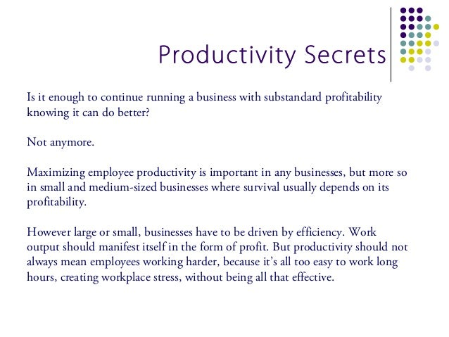 Productivity SecretsIs it enough to continue running a business with substandard profitabilityknowing it can do better?Not...