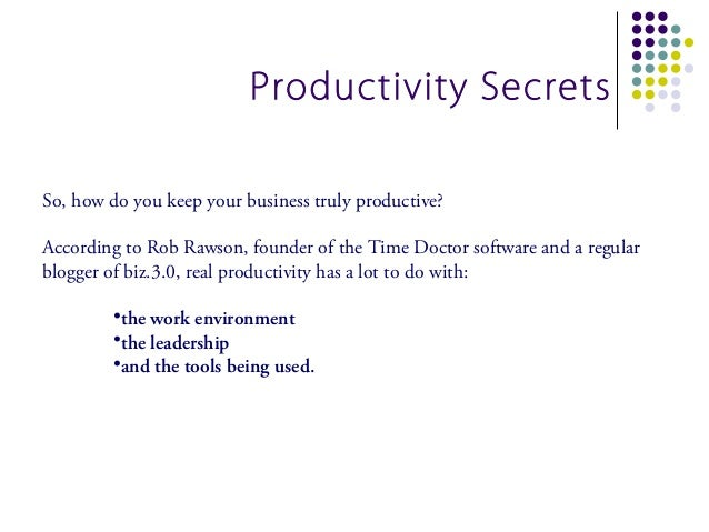 Productivity SecretsSo, how do you keep your business truly productive?According to Rob Rawson, founder of the Time Doctor...
