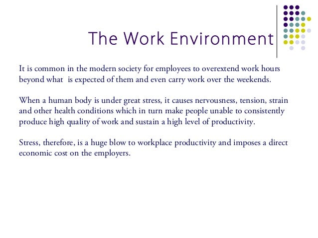 The Work EnvironmentIt is common in the modern society for employees to overextend work hoursbeyond what is expected of th...