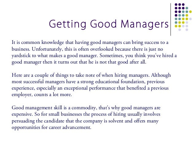 Getting Good ManagersIt is common knowledge that having good managers can bring success to abusiness. Unfortunately, this ...