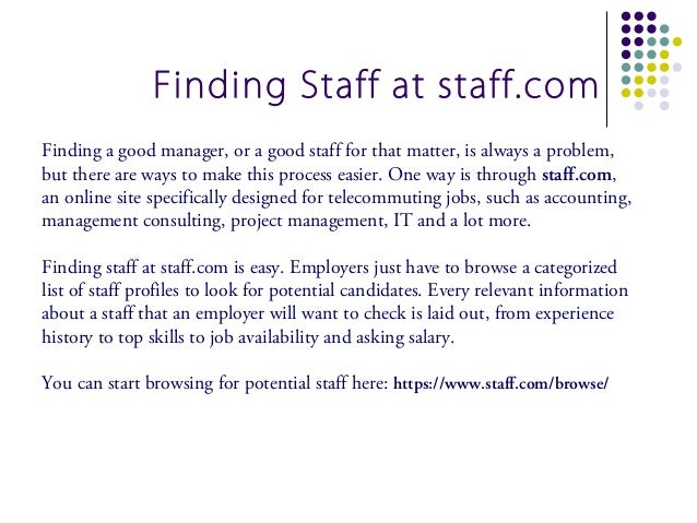Finding Staff at staff.comFinding a good manager, or a good staff for that matter, is always a problem,but there are ways ...