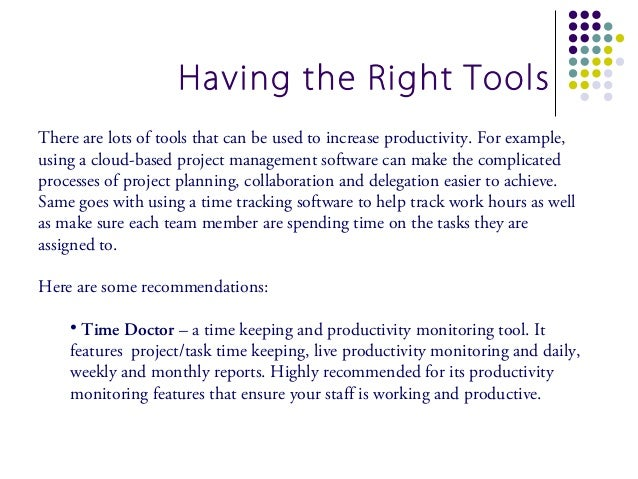 Having the Right ToolsThere are lots of tools that can be used to increase productivity. For example,using a cloud-based p...