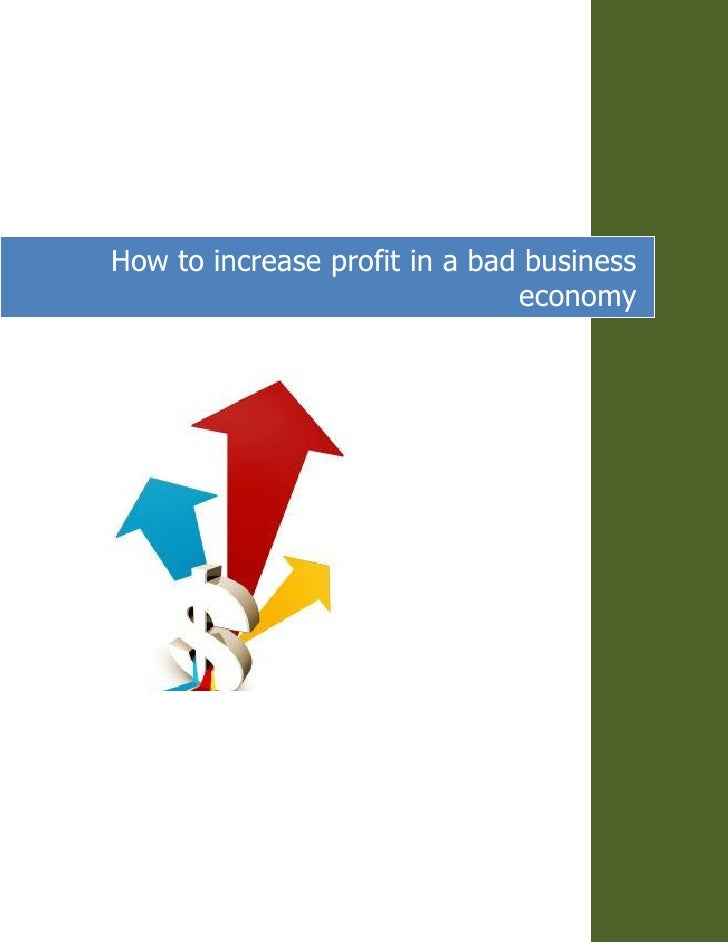 How to increase profit in a bad business                               economy