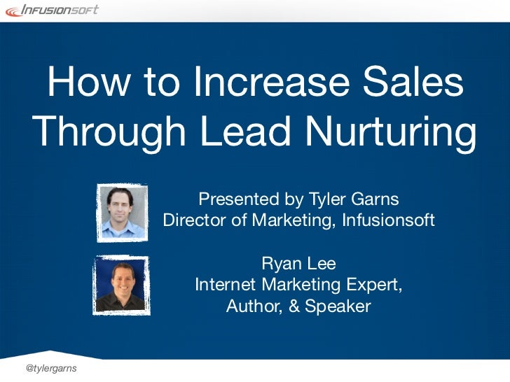 How to Increase Sales Through Lead Nurturing                  Presented by Tyler Garns              Director of Marketing,...