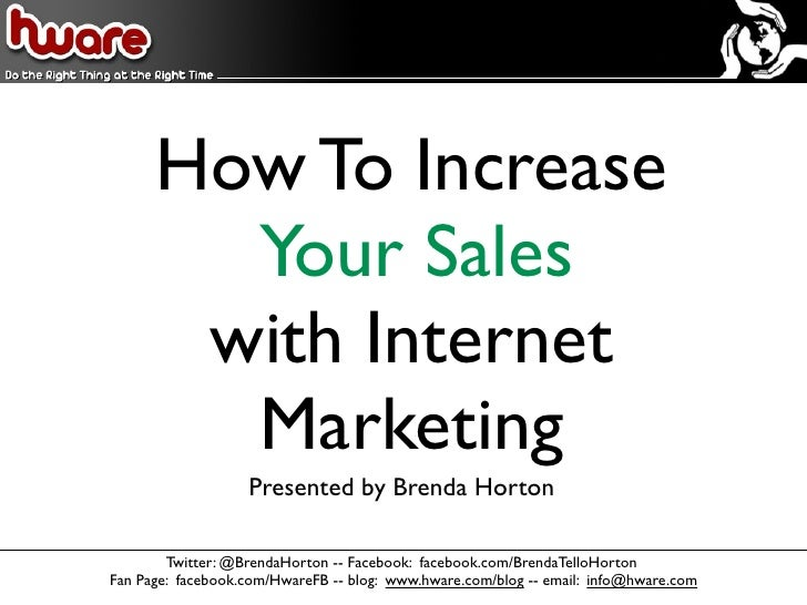 How To Increase         Your Sales        with Internet         Marketing                    Presented by Brenda Horton   ...