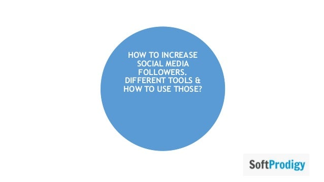 HOW TO INCREASE SOCIAL MEDIA FOLLOWERS. DIFFERENT TOOLS & HOW TO USE THOSE?