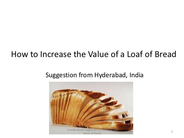 How to Increase the Value of a Loaf of Bread         Suggestion from Hyderabad, India               A Hyderabadi Suggestio...