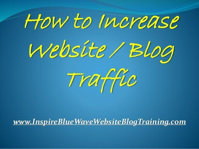 How to Increase Website / Blog Traffic www.InspireBlueWaveWebsiteBlogTraining.com