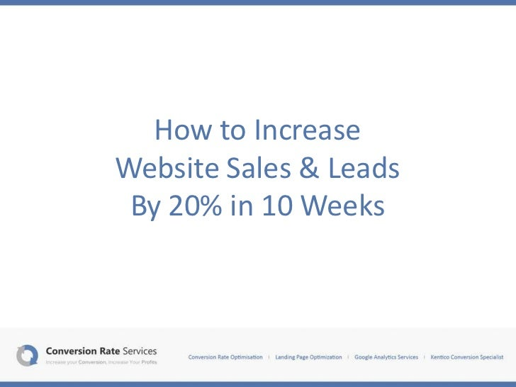 How to IncreaseWebsite Sales & Leads By 20% in 10 Weeks