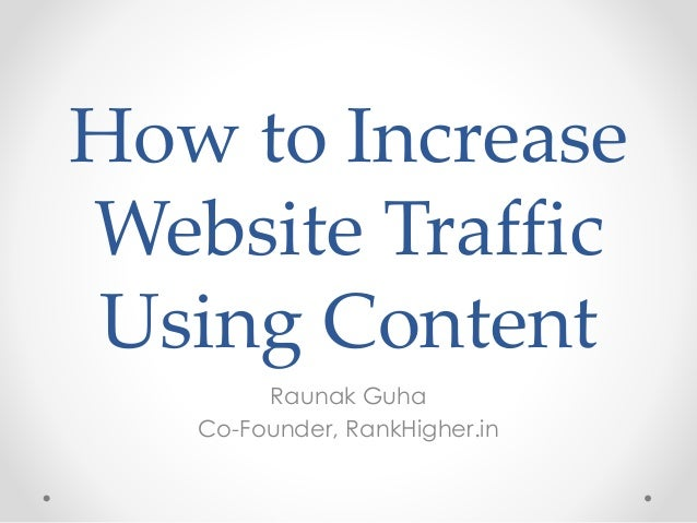 How to Increase Website Traffic Using Content Raunak Guha Co-Founder, RankHigher.in