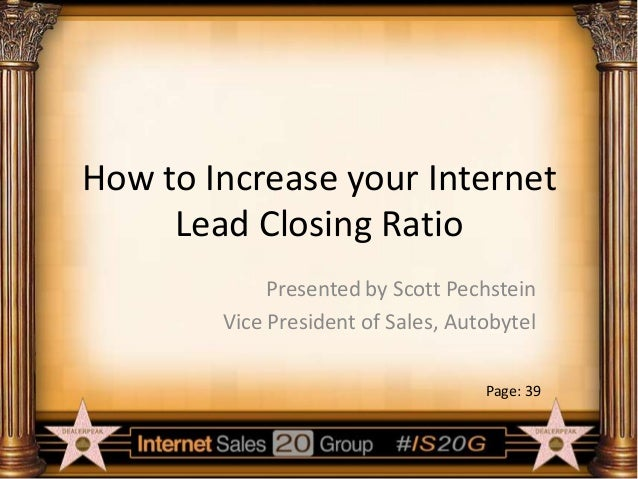 How to Increase your Internet Lead Closing Ratio Presented by Scott Pechstein Vice President of Sales, Autobytel Page: 39