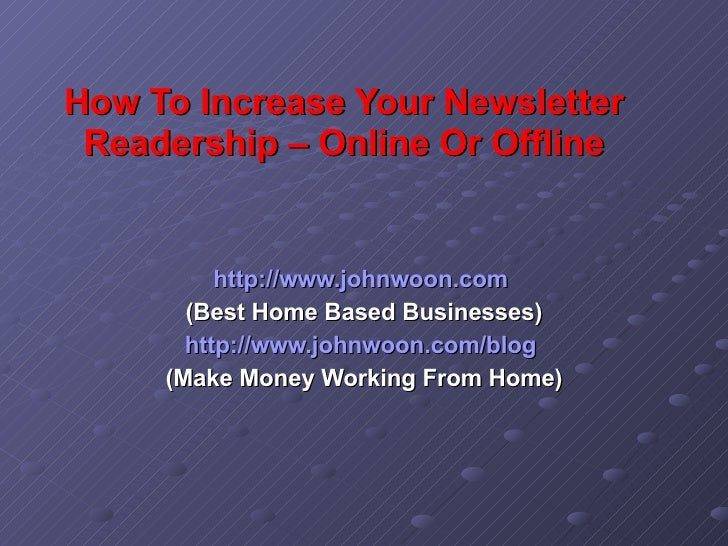 How To Increase Your Newsletter Readership – Online Or Offline http:// www.johnwoon.com   (Best Home Based Businesses) htt...