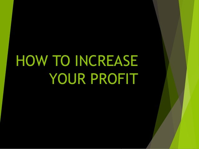 HOW TO INCREASE YOUR PROFIT