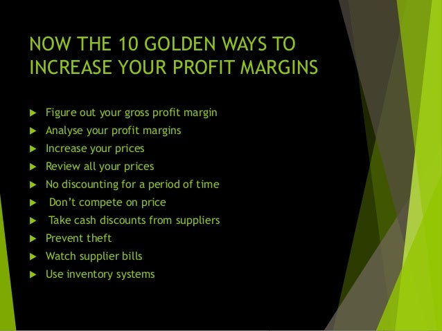 FIGURE OUT YOUR GROSS PROFIT MARGIN  Make sure you know your up-to-date, overall gross profit margin. It's no good using ...