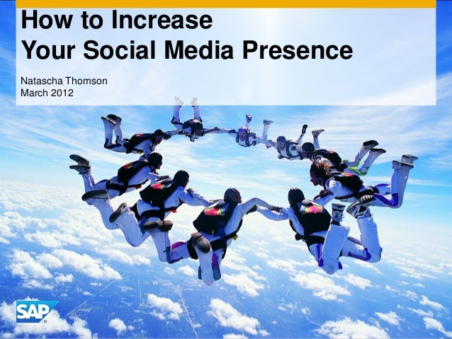 © 2011 SAP AG. All rights reserved. 1How to IncreaseYour Social Media PresenceNatascha ThomsonMarch 2012