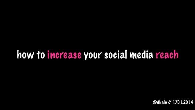 how to increase your social media reach  @dkalo / 17 / .01.2014