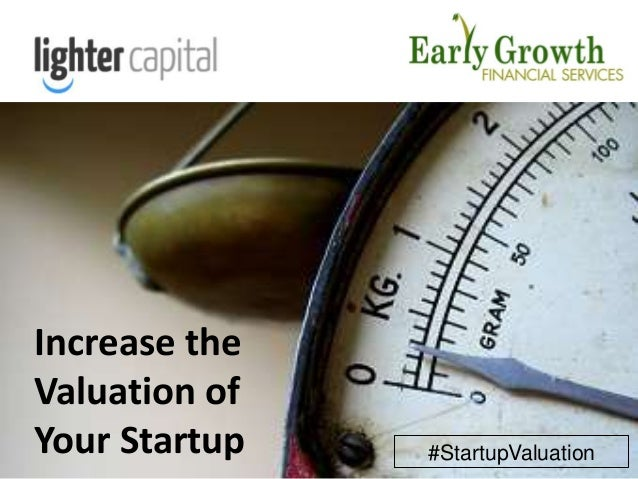 LIGHTER CAPITAL WEBINAR © COPYRIGHT 2015 p1 Increase the Valuation of Your Startup #StartupValuation