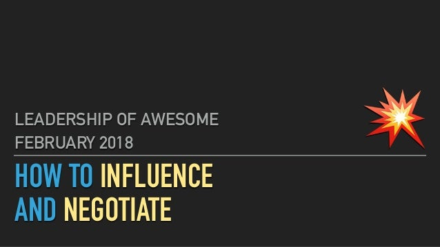 HOW TO INFLUENCE AND NEGOTIATE LEADERSHIP OF AWESOME FEBRUARY 2018 💥