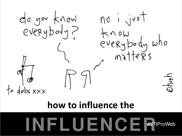 how to influence theINFLUENCER              #VRProWeb