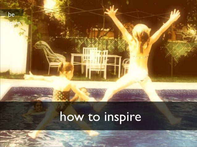 beinspire   d          how to inspire