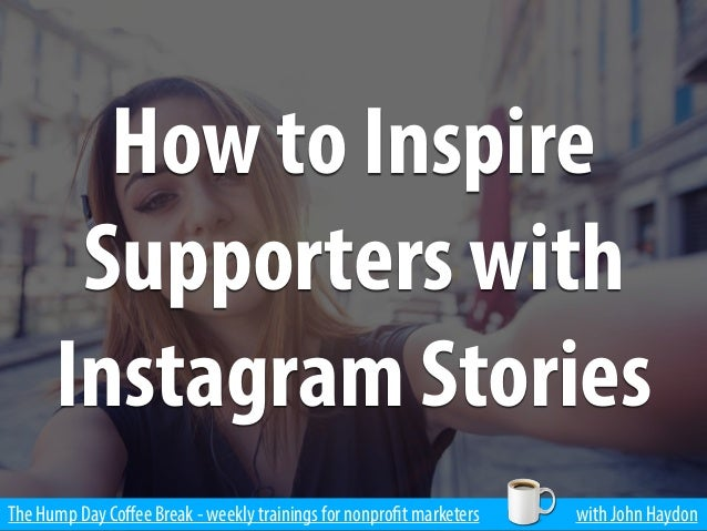 The Hump Day Coffee Break - weekly trainings for nonprofit marketers with John Haydon How to Inspire Supporters with Instag...