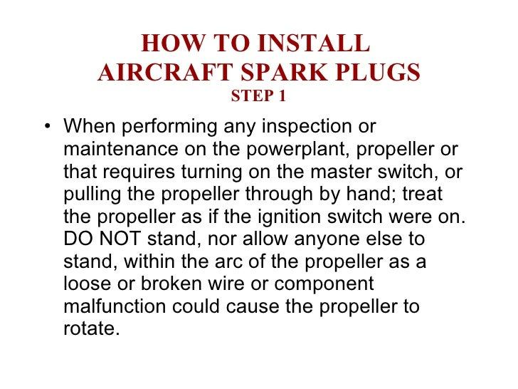 HOW TO INSTALL  AIRCRAFT SPARK PLUGS STEP 1 <ul><li>When performing any inspection or maintenance on the powerplant, prope...
