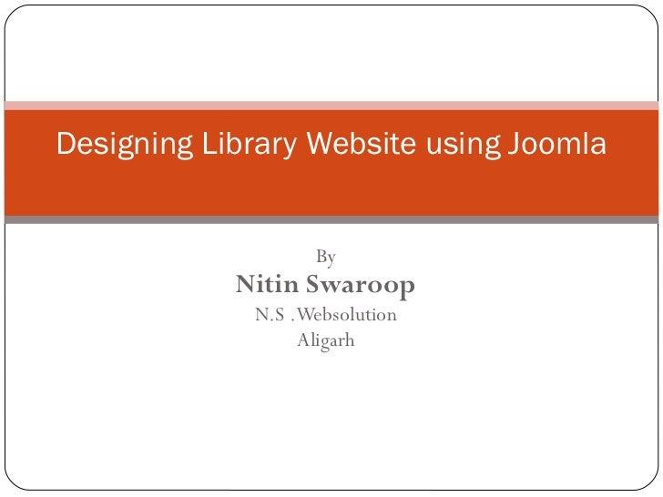 By Nitin Swaroop N.S .Websolution Aligarh Designing Library Website using Joomla