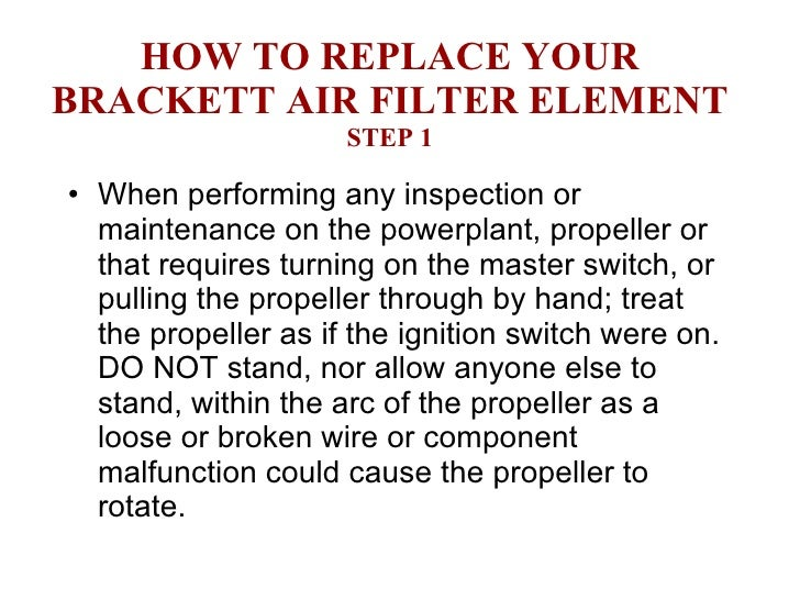 HOW TO REPLACE YOUR BRACKETT AIR FILTER ELEMENT STEP 1 <ul><li>When performing any inspection or maintenance on the powerp...