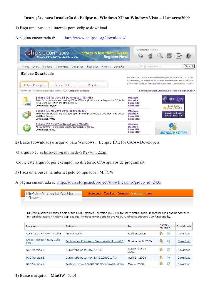 Instruções para Instalação do Eclipse no Windows XP ou Windows Vista – 11/março/2009  1) Faça uma busca na internet por: e...