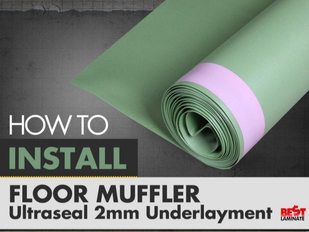 how to install floor muffler ultra seal underlayment