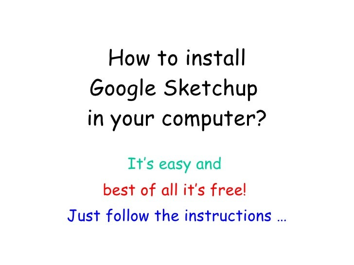 How to install Google Sketchup  in your computer? It's easy and   best of all it's free!   Just follow the instructions …