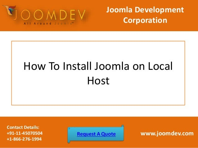 How To Install Joomla on Local Host Joomla Development Corporation Contact Details: +91-11-45070504 +1-866-276-1994 www.jo...