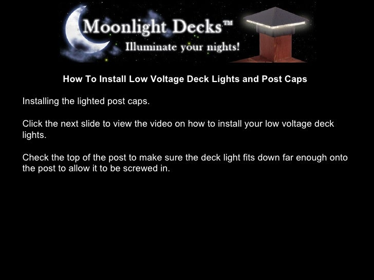 How To Install Low Voltage Deck Lights and Post Caps Installing the lighted post caps. Click the next slide to view the vi...