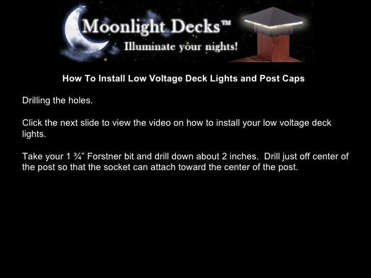 How To Install Low Voltage Deck Lights and Post Caps Drilling the holes. Click the next slide to view the video on how to ...