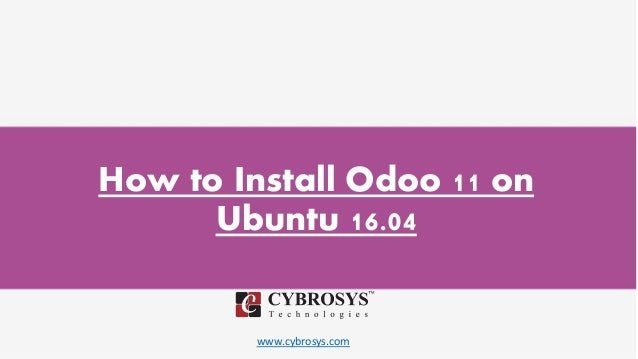 www.cybrosys.com How to Install Odoo 11 on Ubuntu 16.04