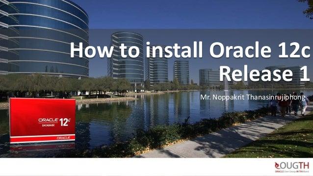 How to install Oracle 12c Release 1 Mr. Noppakrit Thanasinrujiphong