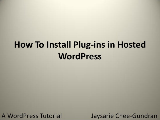 How To Install Plug-ins in Hosted WordPress A WordPress Tutorial Jaysarie Chee-Gundran