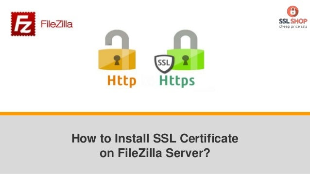 How to Install SSL Certificate on FileZilla Server?